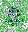 KEEP CALM AND COLLEGE ON - Personalised Poster A1 size