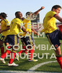 KEEP CALM AND COLOMBIA HIJUEPUTA - Personalised Poster A1 size