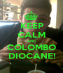 KEEP CALM AND COLOMBO DIOCANE! - Personalised Poster A1 size