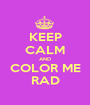 KEEP CALM AND COLOR ME RAD - Personalised Poster A1 size