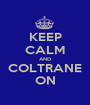 KEEP CALM AND COLTRANE ON - Personalised Poster A1 size