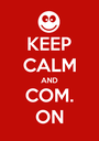 KEEP CALM AND COM. ON - Personalised Poster A1 size
