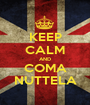 KEEP CALM AND COMA NUTTELA - Personalised Poster A1 size