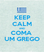 KEEP CALM AND COMA  UM GREGO - Personalised Poster A1 size