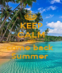 KEEP CALM AND come back  Summer  - Personalised Poster A1 size