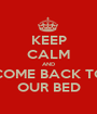 KEEP CALM AND COME BACK TO OUR BED - Personalised Poster A1 size