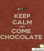 KEEP CALM AND COME  CHOCOLATE  - Personalised Poster A1 size