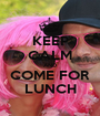 KEEP CALM AND COME FOR LUNCH - Personalised Poster A1 size