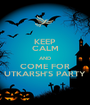 KEEP CALM AND COME FOR UTKARSH'S PARTY - Personalised Poster A1 size