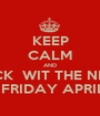 KEEP CALM AND COME FUCK  WIT THE NEW GROUP O.M.G FRIDAY APRIL 5TH   - Personalised Poster A1 size