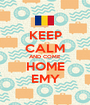KEEP CALM AND COME HOME EMY - Personalised Poster A1 size