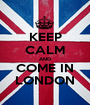 KEEP CALM AND COME IN LONDON - Personalised Poster A1 size