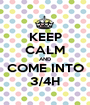 KEEP CALM AND COME INTO 3/4H - Personalised Poster A1 size
