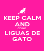KEEP CALM AND COME LIGUAS DE GATO - Personalised Poster A1 size