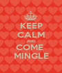 KEEP CALM AND COME  MINGLE - Personalised Poster A1 size