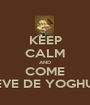 KEEP CALM AND COME NIEVE DE YOGHURT - Personalised Poster A1 size