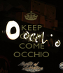 KEEP CALM AND COME OCCHIO - Personalised Poster A1 size