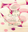 KEEP CALM AND COME ON BABE! - Personalised Poster A1 size