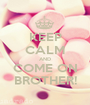 KEEP CALM AND COME ON BROTHER! - Personalised Poster A1 size