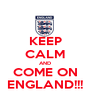 KEEP CALM AND COME ON ENGLAND!!! - Personalised Poster A1 size
