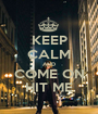 KEEP CALM AND COME ON HIT ME - Personalised Poster A1 size