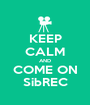 KEEP CALM AND COME ON SibREC - Personalised Poster A1 size
