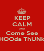KEEP CALM AND Come See HOOda ThUNk - Personalised Poster A1 size