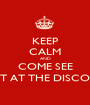 """KEEP CALM AND COME SEE """"NIGHT AT THE DISCOTECH"""" - Personalised Poster A1 size"""