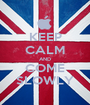 KEEP CALM AND COME SLOWLY - Personalised Poster A1 size