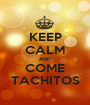 KEEP CALM AND COME TACHITOS - Personalised Poster A1 size