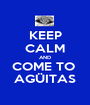 KEEP CALM AND COME TO  AGÜITAS - Personalised Poster A1 size