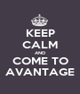 KEEP CALM AND COME TO AVANTAGE - Personalised Poster A1 size