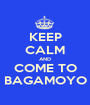 KEEP CALM AND COME TO BAGAMOYO - Personalised Poster A1 size
