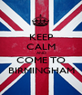 KEEP CALM AND COME TO BIRMINGHAM - Personalised Poster A1 size