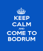 KEEP CALM AND COME TO BODRUM - Personalised Poster A1 size