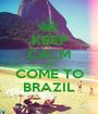 KEEP CALM AND COME TO BRAZIL - Personalised Poster A1 size