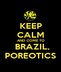 KEEP CALM  AND COME TO   BRAZIL, POREOTICS - Personalised Poster A1 size
