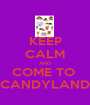KEEP CALM AND COME TO  CANDYLAND - Personalised Poster A1 size