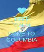KEEP CALM AND COME TO  COLUMBIA - Personalised Poster A1 size