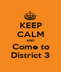 KEEP CALM AND Come to District 3 - Personalised Poster A1 size