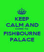 KEEP CALM AND COME TO  FISHBOURNE PALACE - Personalised Poster A1 size