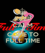 KEEP CALM and COME TO FULL TIME - Personalised Poster A1 size