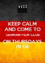 KEEP CALM AND COME TO GERMAN FILM CLUB ON THURSDAYS IN D6 - Personalised Poster A1 size