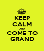 KEEP CALM AND COME TO GRAND - Personalised Poster A1 size