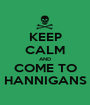 KEEP CALM AND COME TO HANNIGANS - Personalised Poster A1 size