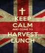 KEEP CALM AND COME TO HARVEST LUNCH - Personalised Poster A1 size