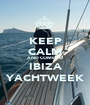 KEEP CALM AND COME TO IBIZA YACHTWEEK - Personalised Poster A1 size
