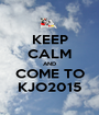KEEP CALM AND COME TO KJO2015 - Personalised Poster A1 size