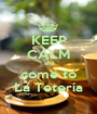 KEEP CALM and come to La Tetería - Personalised Poster A1 size
