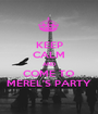 KEEP CALM AND COME TO MEREL'S PARTY - Personalised Poster A1 size